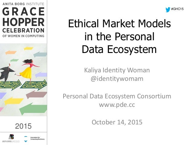 2015 Ethical Market Models in the Personal Data Ecosystem Kaliya Identity Woman @identitywomam Personal Data Ecosystem Con...
