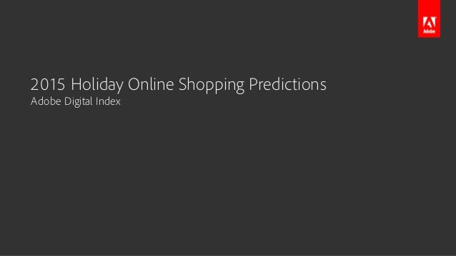 2015 Holiday Online Shopping Predictions Adobe Digital Index