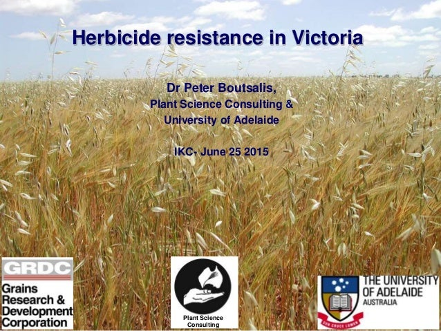 Herbicide resistance in Victoria Dr Peter Boutsalis, Plant Science Consulting & University of Adelaide IKC- June 25 2015 P...