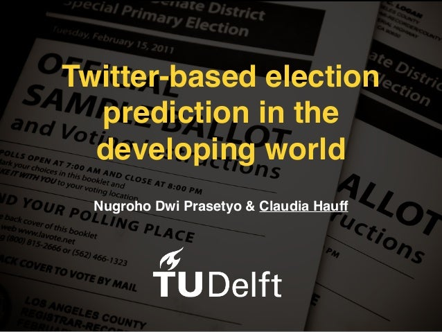 Twitter-based election prediction in the developing world Nugroho Dwi Prasetyo & Claudia Hauff