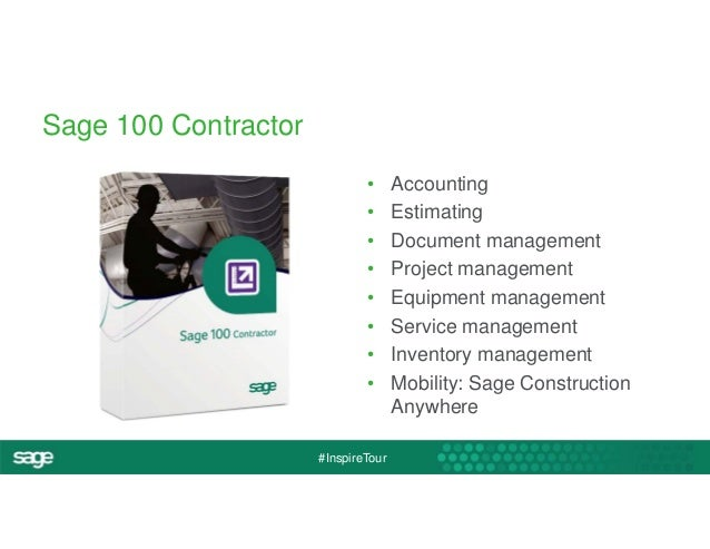 #InspireTour  Sage 100 Contractor  • Accounting  • Estimating  • Document management  • Project management  • Equipment ma...