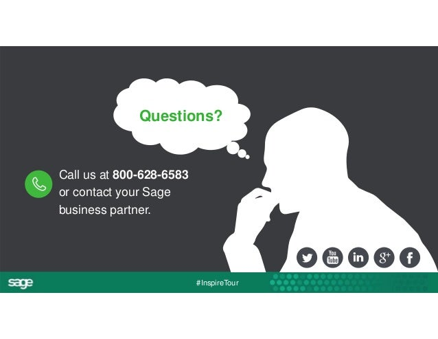 Questions?  #InspireTour  Call us at 800-628-6583  or contact your Sage  business partner.