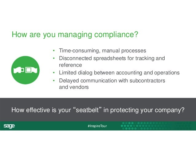 How are you managing compliance?  • Time-consuming, manual processes  • Disconnected spreadsheets for tracking and  refere...