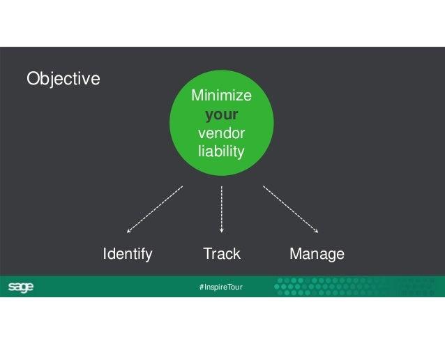 Minimize  your  vendor  liability  #InspireTour  Objective  Identify Track Manage