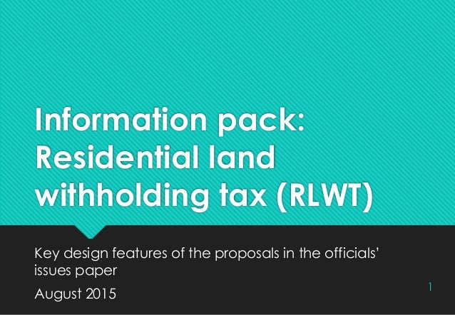 Information pack: Residential land withholding tax (RLWT) Key design features of the proposals in the officials' issues pa...