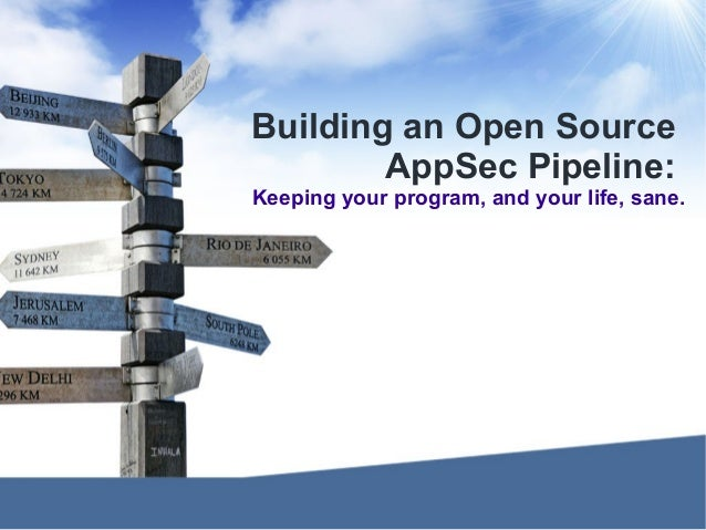 Building an Open Source AppSec Pipeline: Keeping your program, and your life, sane.