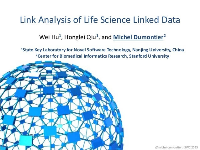 Link Analysis of Life Science Linked Data 1 Wei Hu1, Honglei Qiu1, and Michel Dumontier2 1State Key Laboratory for Novel S...