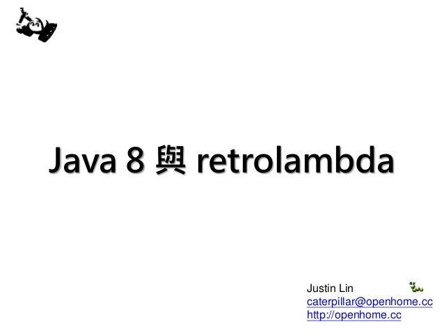 Java 8 與 retrolambda Justin Lin caterpillar@openhome.cc http://openhome.cc