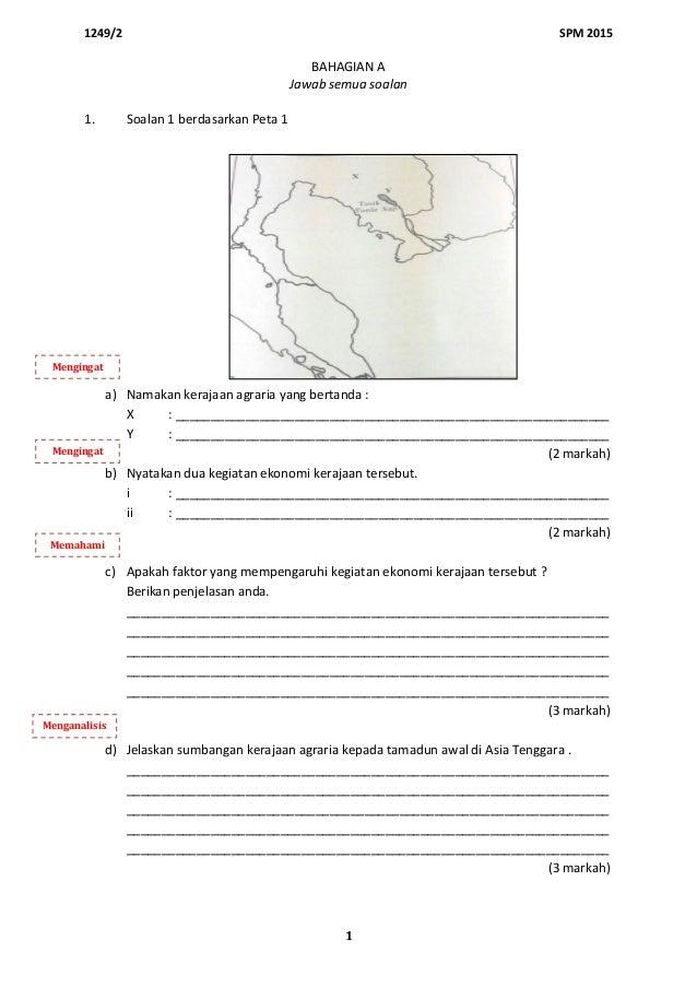 1249/2 SPM 2015 1 BAHAGIAN A Jawab semua soalan 1. Soalan 1 berdasarkan Peta 1 a) Namakan kerajaan agraria yang bertanda :...