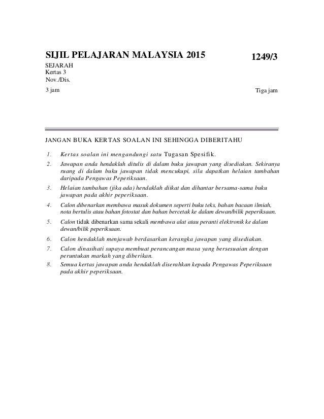 SIJIL PELAJARAN MALAYSIA 2015 SEJARAH Kertas 3 Nov./Dis. 3 jam 1249/3 Tiga jam JANGAN BUKA KERTAS SOALAN INI SEHINGGA DIBE...
