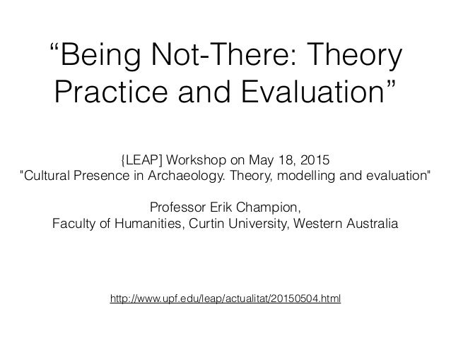 """""""Being Not-There: Theory Practice and Evaluation"""" {LEAP] Workshop on May 18, 2015 """"Cultural Presence in Archaeology. Theor..."""