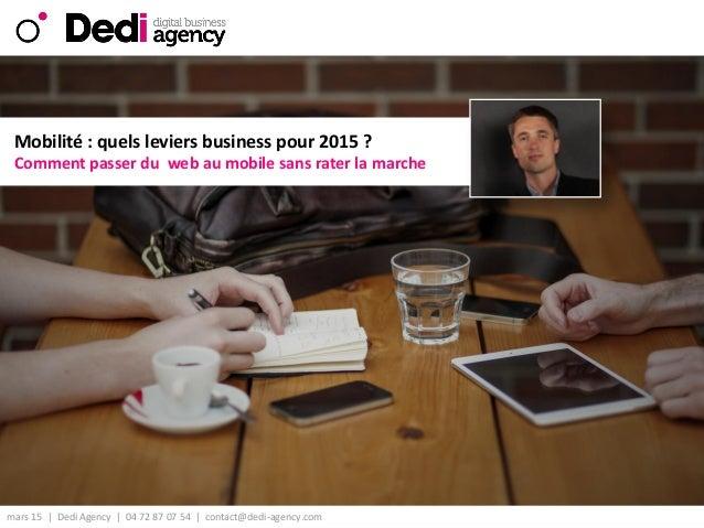 mars 15 | Dedi Agency | 04 72 87 07 54 | contact@dedi-agency.com v Comment passer du web au mobile sans rater la marche Mo...