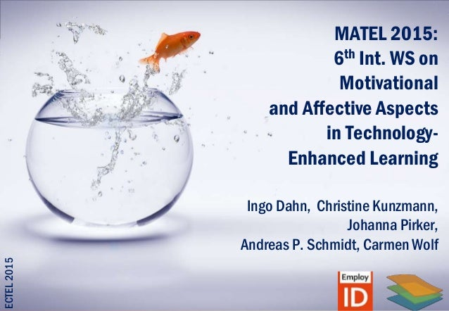 MATEL 2015: 6th Int. WS on Motivational and Affective Aspects in Technology- Enhanced Learning Ingo Dahn, Christine Kunzma...