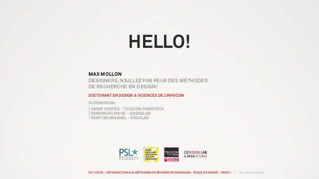16/11/2015 – INTRODUCTION AUX MÉTHODES DE RECHERCHE EN DESIGN – ÉCOLE DE CONDÉ – PARIS – – BY:MAX MOLLON HELLO! MAX MOLLON...