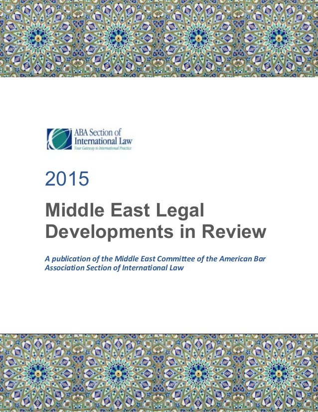 2015 Middle East Legal Developments in Review A publication of the Middle East Committee of the American Bar Association S...