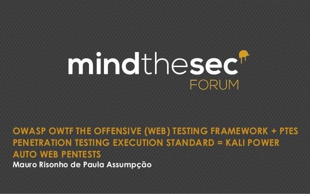 OWASP OWTF THE OFFENSIVE (WEB) TESTING FRAMEWORK + PTES PENETRATION TESTING EXECUTION STANDARD = KALI POWER AUTO WEB PENTE...