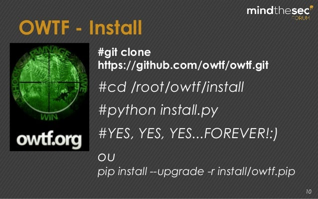 10 OWTF - Install #git clone https://github.com/owtf/owtf.git #cd /root/owtf/install #python install.py #YES, YES, YES...F...