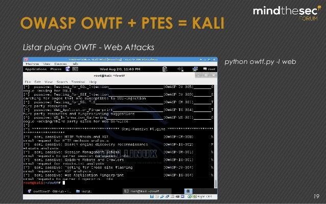 19 python owtf.py -l web Listar plugins OWTF - Web Attacks OWASP OWTF + PTES = KALI