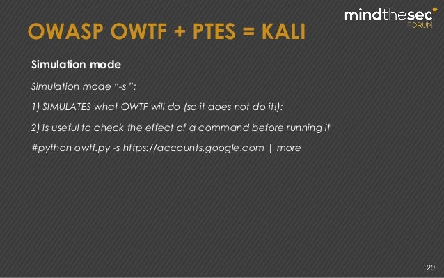 """20 Simulation mode """"-s """": 1) SIMULATES what OWTF will do (so it does not do it!): 2) Is useful to check the effect of a co..."""