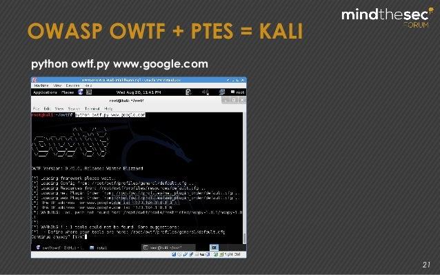 21 python owtf.py www.google.com OWASP OWTF + PTES = KALI