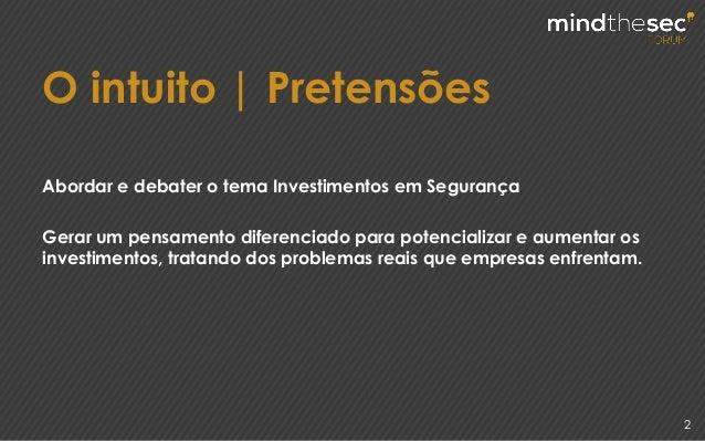 O intuito | Pretensões 2 Abordar e debater o tema Investimentos em Segurança Gerar um pensamento diferenciado para potenci...