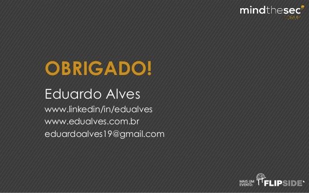 OBRIGADO! Eduardo Alves www.linkedin/in/edualves www.edualves.com.br eduardoalves19@gmail.com