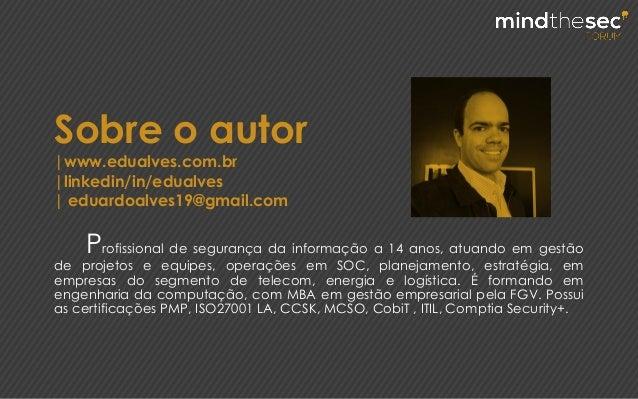 Sobre o autor |www.edualves.com.br |linkedin/in/edualves | eduardoalves19@gmail.com Profissional de segurança da informaçã...