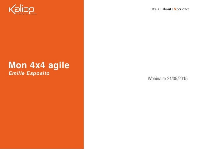 It's all about eXperience Mon 4x4 agile Emilie Esposito Webinaire 21/05/2015