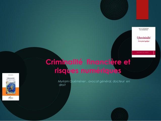 Criminalité financière et risques numériques Myriam Quéméner , avocat général, docteur en droit