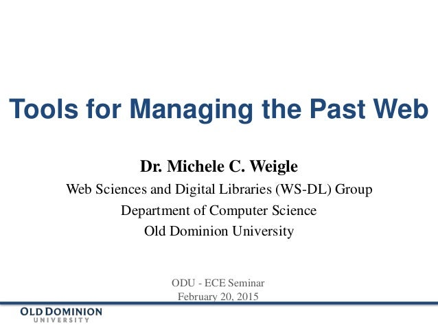 Tools for Managing the Past Web Dr. Michele C. Weigle Web Sciences and Digital Libraries (WS-DL) Group Department of Compu...
