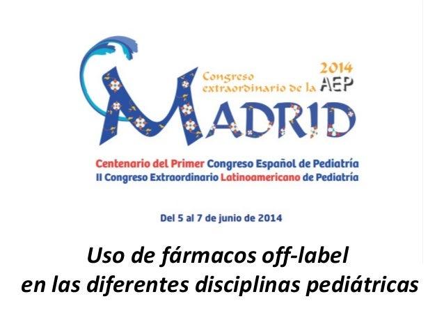 Uso de fármacos off-label en las diferentes disciplinas pediátricas