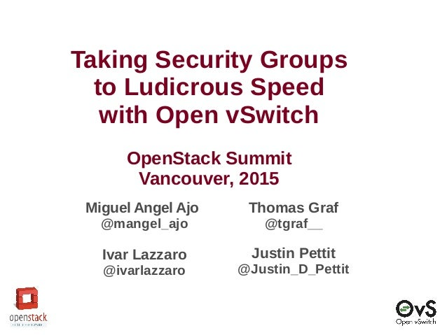 Taking Security Groups to Ludicrous Speed with Open vSwitch OpenStack Summit Vancouver, 2015 Miguel Angel Ajo @mangel_ajo ...
