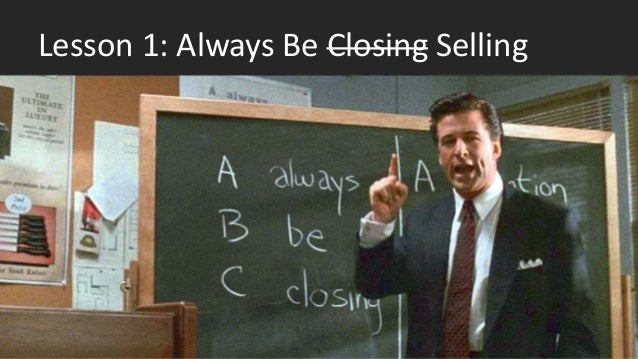 Lesson 1: Always Be Closing Selling