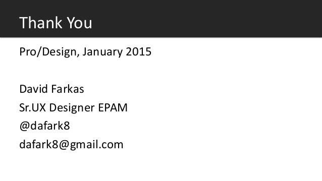 Thank You Pro/Design, January 2015 David Farkas Sr.UX Designer EPAM @dafark8 dafark8@gmail.com