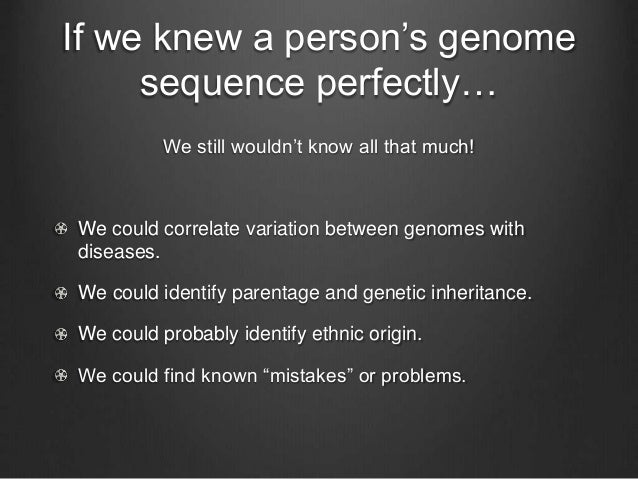 If we knew a person's genome sequence perfectly… We still wouldn't know all that much! We could correlate variation betwee...