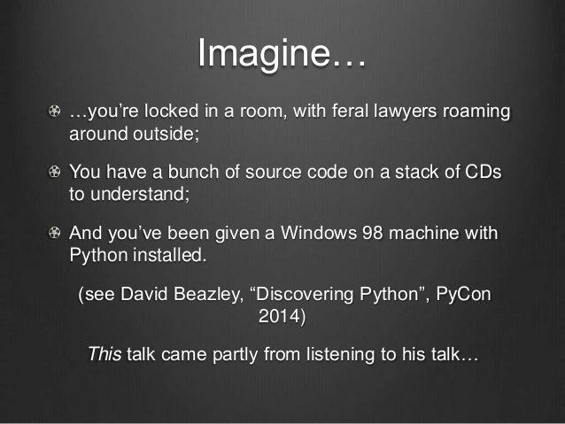 Imagine… …you're locked in a room, with feral lawyers roaming around outside; You have a bunch of source code on a stack o...
