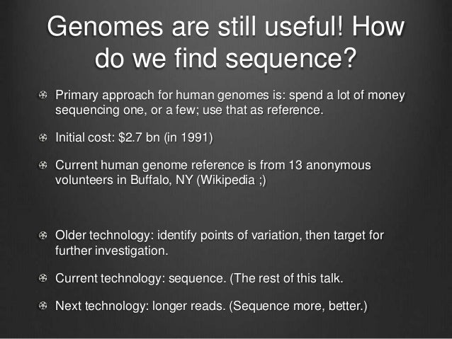 Genomes are still useful! How do we find sequence? Primary approach for human genomes is: spend a lot of money sequencing ...