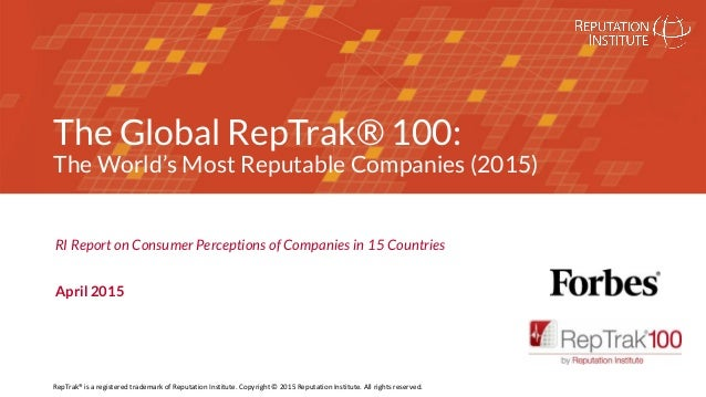 REPUTATION LEADERS NETWORK The Global RepTrak® 100: The World's Most Reputable Companies (2015) RI Report on Consumer Perc...