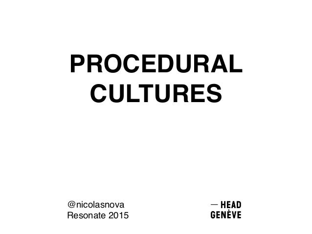 PROCEDURAL CULTURES @nicolasnova Resonate 2015