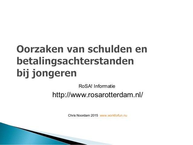 RoSA! Informatie http://www.rosarotterdam.nl/ Chris Noordam 2015 www.workforfun.nu