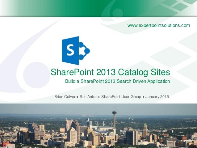 www.expertpointsolutions.com SharePoint 2013 Catalog Sites Brian Culver ● San Antonio SharePoint User Group ● January 2015...