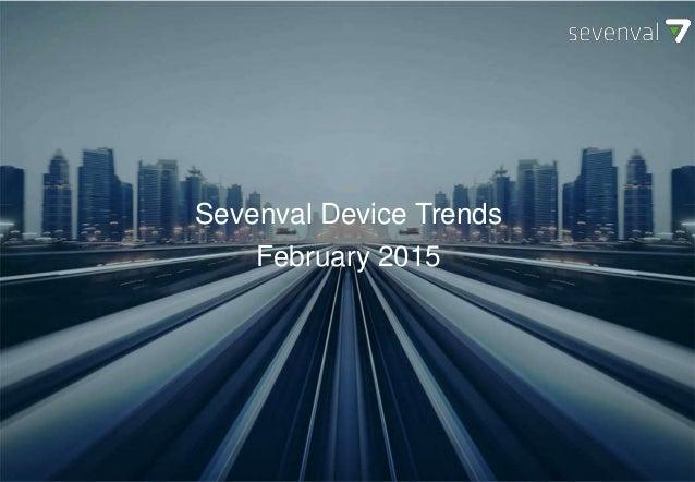 SEVENVAL DEVICE TRENDS October 2014 Sevenval Device Trends February 2015