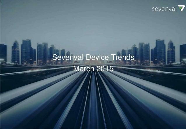 SEVENVAL DEVICE TRENDS October 2014 Sevenval Device Trends March 2015