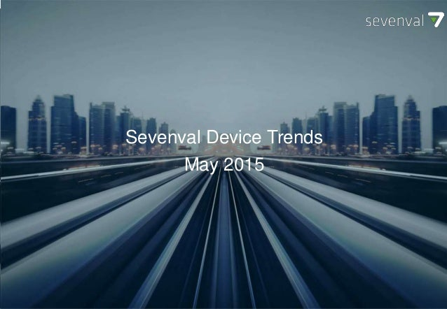 SEVENVAL DEVICE TRENDS October 2014 Sevenval Device Trends May 2015