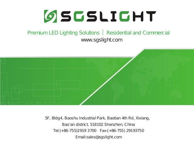 www.sgslight.com 5F, Bldg4, Baoshu Industrial Park, Baotian 4th Rd, Xixiang,   Bao'an district, 518102 Shenzhen, China Tel...