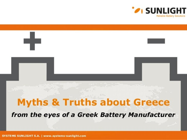 SYSTEMS SUNLIGHT S.A. | www.systems-sunlight.com Myths & Truths about Greece from the eyes of a Greek Battery Manufacturer