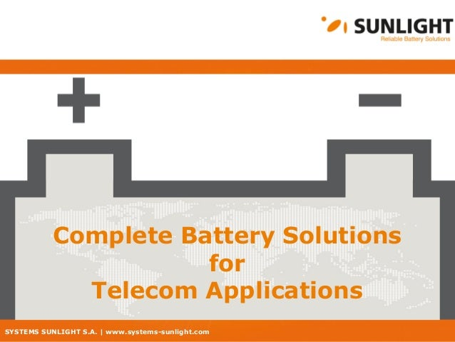 SYSTEMS SUNLIGHT S.A. | www.systems-sunlight.com Complete Battery Solutions for Telecom Applications
