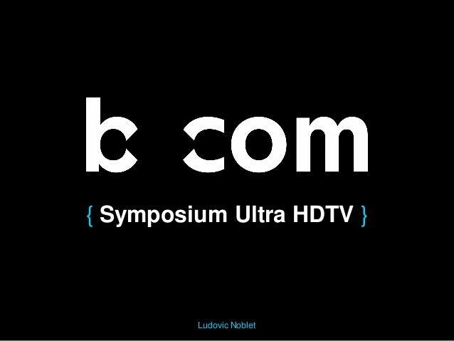 Ludovic Noblet { Symposium Ultra HDTV } 18/12/2014