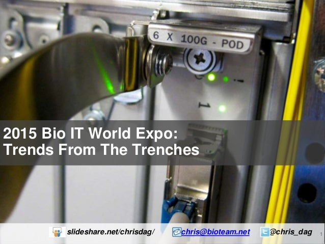 1 2015 Bio IT World Expo: Trends From The Trenches slideshare.net/chrisdag/ chris@bioteam.net @chris_dag