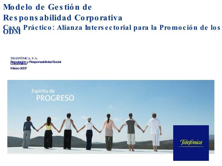 Modelo de Gestión de Responsabilidad Corporativa Caso Práctico: Alianza Intersectorial para la Promoción de los ODM TELEFÓ...